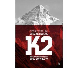 Okładka książki sportowej Wszystko za K2. Ostatni atak lodowych wojowników