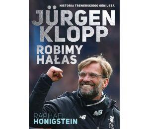 Okładka książki Jurgen Klopp. Robimy hałas dostępnej w księgarni sportowej Labotiga.pl