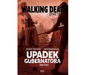 Okładka książki The Walking Dead. Żywe Trupy. Upadek gubernatora. Część druga