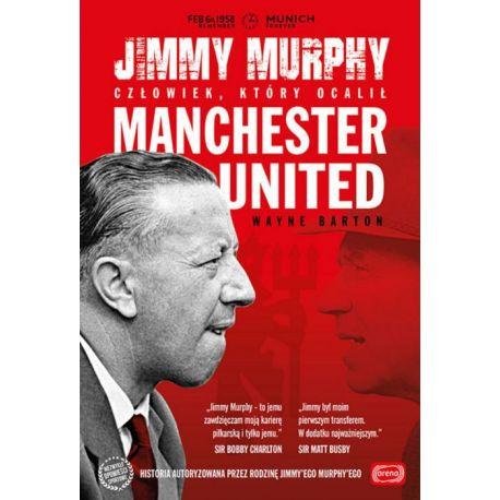 Jimmy Murphy. Człowiek, który ocalił Manchester United