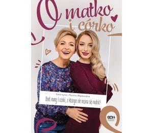 Okładka książki O matko i córko! Duet mamy i córki, z którymi nie można się nudzić dostępnej w księgarni laBotiga