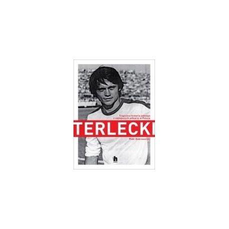 Terlecki. Tragiczna historia jednego z najlepszych piłkarzy w Polsce