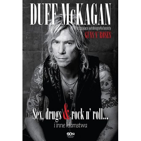 Duff McKagan. Sex, drugs & rock n' roll… i inne kłamstwa. It's So Easy: and other lies