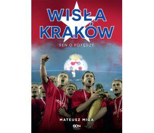 Wisła Kraków. Sen o potędze