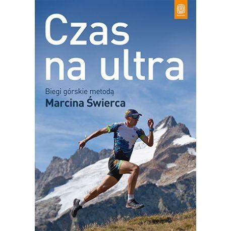 """Okładka książki """"Czas na ultra.Biegi górskie metodą Marcina Świerca"""""""