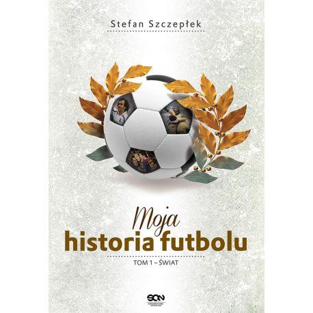 Moja historia futbolu. T. 1. Świat (TW)