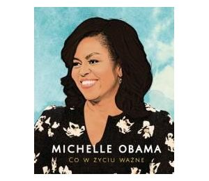 Michelle Obama. Co w życiu ważne