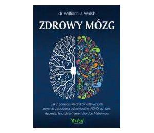 Zdrowy mózg. Jak za pomocą składników odżywczych pokonać zaburzenia behawioralne, ADHD, autyzm...
