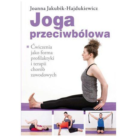 Okładka książki Joga przeciwbólowa. Ćwiczenia jako forma profilaktyki i terapii chorób zawodowych na Labotiga.pl