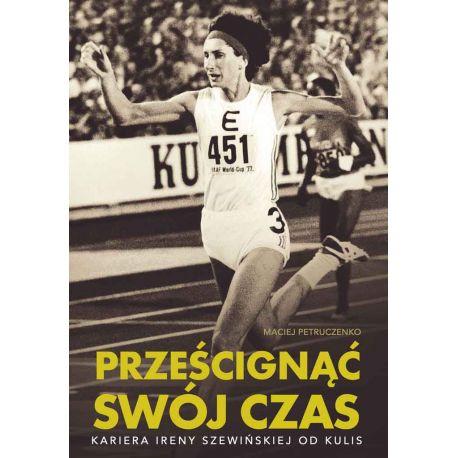 Okładka książki Prześcignąć swój czas. Kariera Ireny Szewińskiej od kulis w księgarni sportowej Labotiga