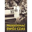 (Wysyłka od 4.09) Prześcignąć swój czas. Kariera Ireny Szewińskiej od kulis