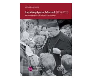 Arcybiskup Ignacy Tokarczuk (1918 - 2012)