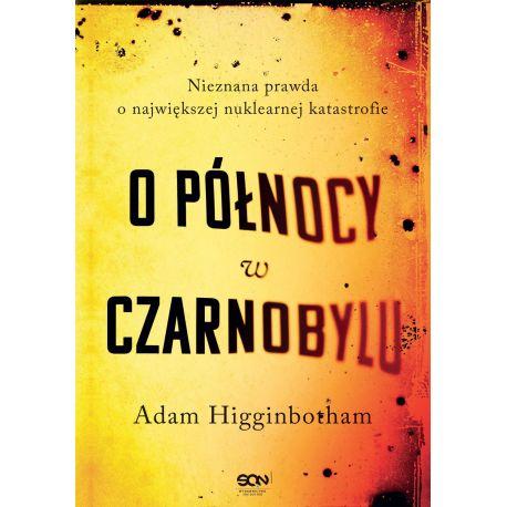 Okładka książki O północy w Czarnobylu. Nieznana prawda o największej nuklearnej katastrofie w księgarni Labotiga