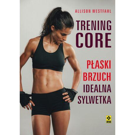 Okładka książki Trening CORE. Płaski brzuch, idealna sylwetka w księgarni sportowej Labotiga