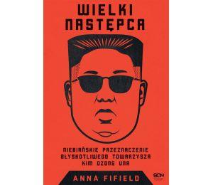 Okładka książki Wielki Następca. Niebiańskie przeznaczenie błyskotliwego towarzysza Kim Dzong Una w księgarni Labotiga