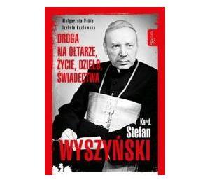 Kard. Stefan Wyszyński. Droga na ołtarze życie dzieło świadectwa