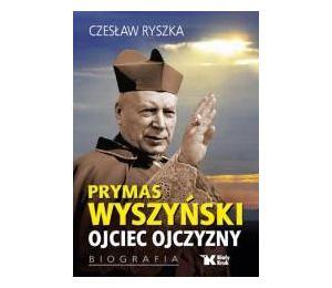 Prymas Wyszyński. Ojciec Ojczyzny. Biografia