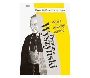 Prymas Wyszyński. Wiara, nadzieja, miłość