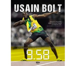 Usain Bolt 9.58 Autobiografia najszybszego człowieka na świecie