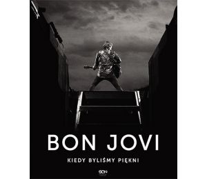 Bon Jovi. Kiedy byliśmy piękni