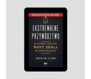 Okładka książki Ekstremalne przywództwo. Elitarne taktyki Navy SEALs w zarządzaniu. Wydanie II w księgarni Labotiga