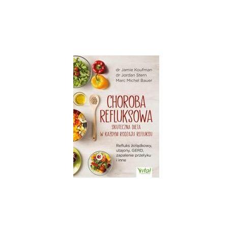 Choroba refluksowa. Skuteczna dieta w każdym rodzaju refluksu. Refluks żołądkowy, utajony, GERD, zapalenie przełyku i inne