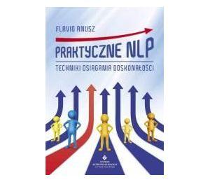 Praktyczne NLP. Techniki osiągania doskonałości