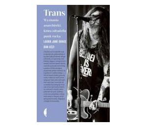 Trans. Wyznania anarchistki, która zdradziła punk rocka