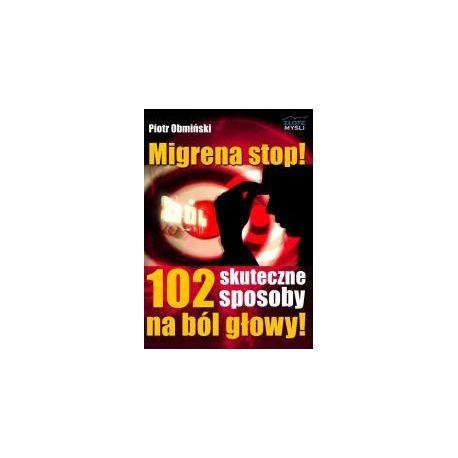 Migrena stop! 102 skuteczne sposoby na ból głowy