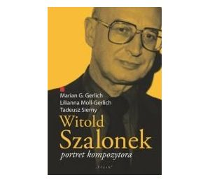 Witold Szalonek. Portret kompozytora