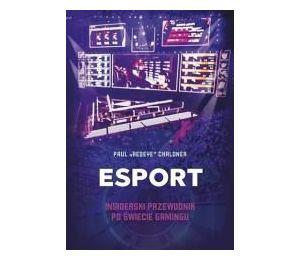 Esport. Insiderski przewodnik po świecie gamingu