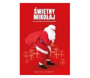 Święty Mikołaj, czyli jak zarabiać w czerwonym kubraku