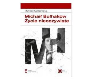 Michaił Bułhakow. Zycie nieoczywiste