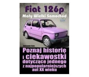Fiat 126p. Mały Wielki Samochód