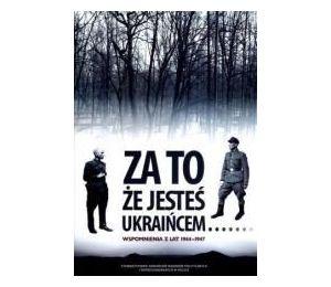 Za to, że jesteś Ukraińcem... Wspomnienia z lat 1944-1947