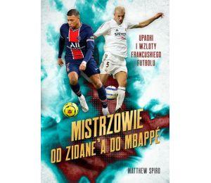 Okładka książki Mistrzowie. Od Zidane'a do Mbappégo. Upadki i wzloty francuskiego futbolu w księgarni sportowej Labotiga