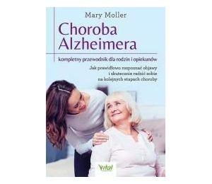 Choroba Alzheimera. Kompletny przewodnik dla rodzin i opiekunów