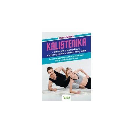 Kalistenika - skuteczny trening siłowy z wykorzystaniem własnej masy ciała