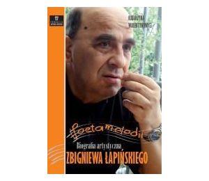 Poeta melodii. Biografia.. Zbigniewa Łapińskiego