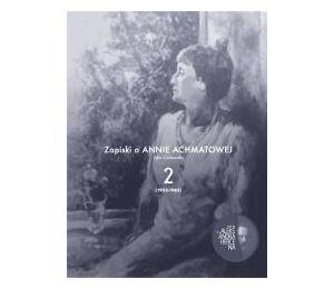Zapiski o Annie Achmatowej T.2 1952-1962