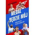(Wysyłka ok. 5.07.) Medal będzie mój. Droga na szczyt polskich lekkoatletów