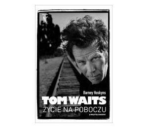 Tom Waits. Życie na poboczu