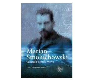 Marian Smoluchowski. Selected Scientific Works