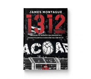 Okładka książki 1312. Incognito wśród najbardziej fanatycznych kibiców na świecie w księgarni sportowej Labotiga