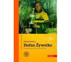 Okładka ksiażki Stefan Żywotko. Ze Lwowa po mistrzostwo Afryki w księgarni sportowej Labotiga
