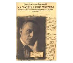 """Na wozie i pod wozem. Autobiografia oficera wywiadowczego """"Dwójki"""" 1890-1945"""