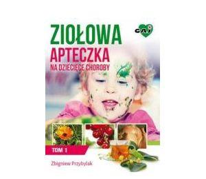 Ziołowej apteczki na dziecięce choroby T.1