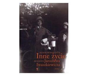 Inne życie. Biografia J. Iwaszkiewicza