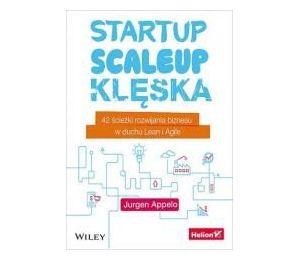 Startup, scaleup, klęska. 42 ścieżki rozwijania biznesu w duchu Lean i Agile