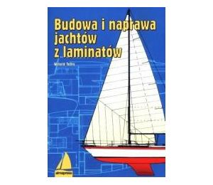 Budowa i naprawa jachtów z laminatów Wyd. IX